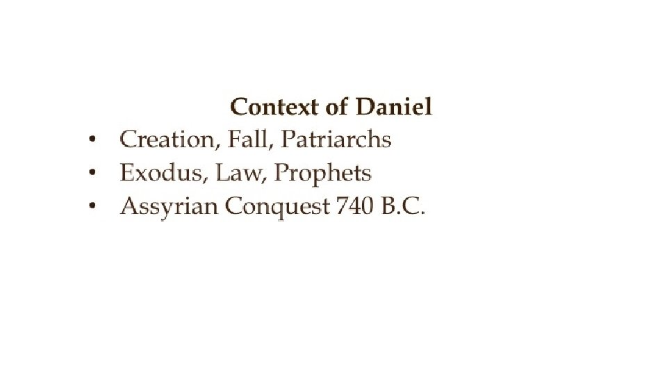 Context of Daniel • Creation, Fall, Patriarchs • Exodus, Law, Prophets • Assyrian Conquest