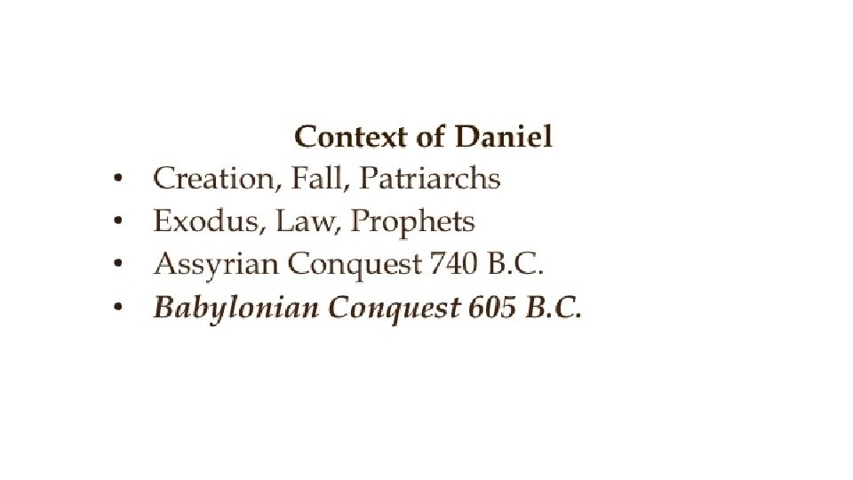 • • Context of Daniel Creation, Fall, Patriarchs Exodus, Law, Prophets Assyrian Conquest
