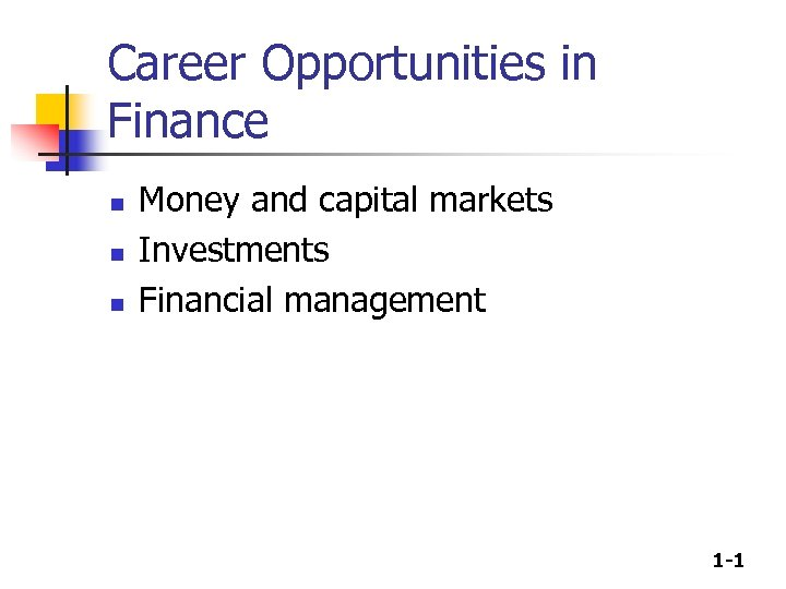 Career Opportunities in Finance n n n Money and capital markets Investments Financial management