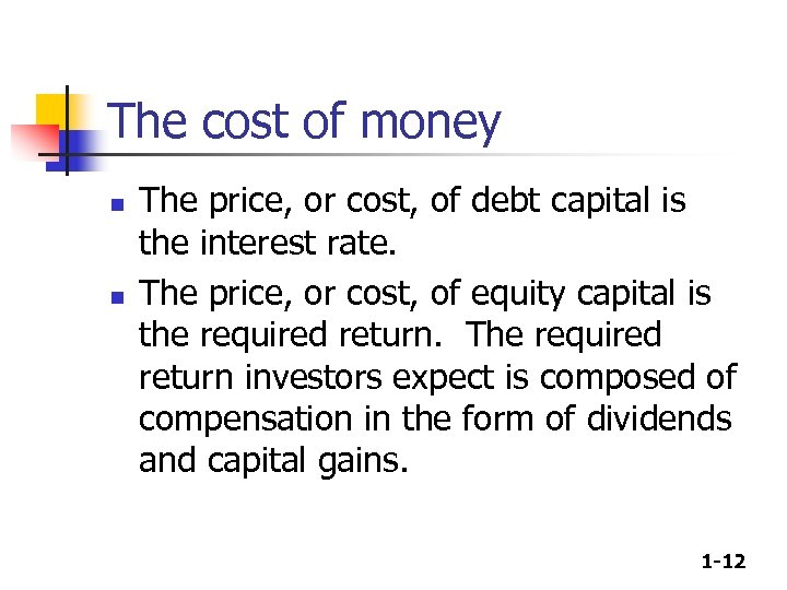 The cost of money n n The price, or cost, of debt capital is