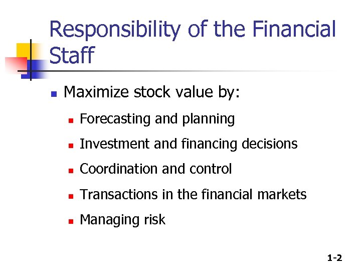 Responsibility of the Financial Staff n Maximize stock value by: n Forecasting and planning