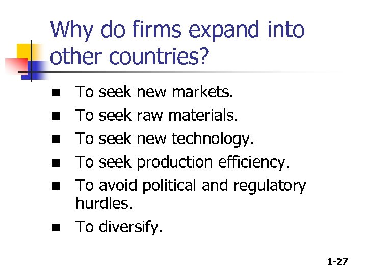 Why do firms expand into other countries? n n n To seek new markets.