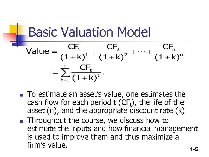 Basic Valuation Model n n To estimate an asset's value, one estimates the cash