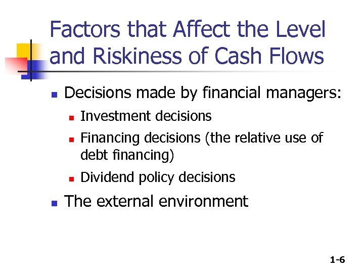 Factors that Affect the Level and Riskiness of Cash Flows n Decisions made by