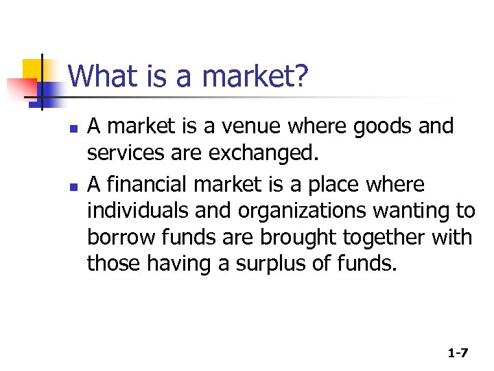 What is a market? n n A market is a venue where goods and