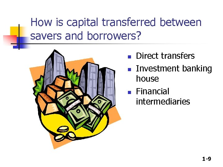 How is capital transferred between savers and borrowers? n n n Direct transfers Investment