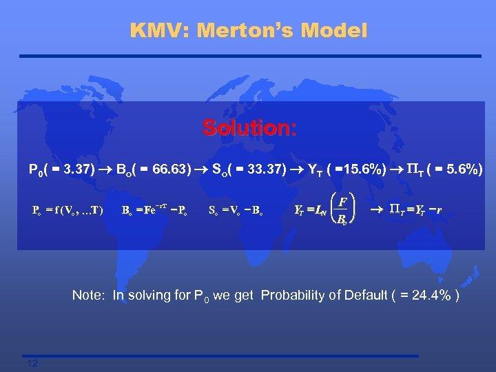 KMV: Merton's Model Solution: P 0( = 3. 37) ® Bo( = 66. 63)