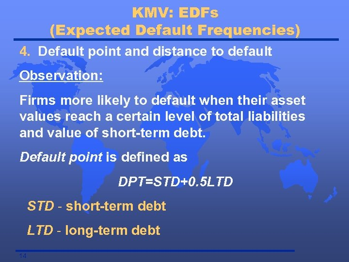 KMV: EDFs (Expected Default Frequencies) 4. Default point and distance to default Observation: Firms