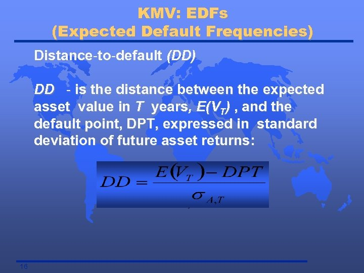 KMV: EDFs (Expected Default Frequencies) Distance-to-default (DD) DD - is the distance between the