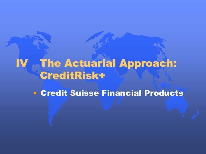 IV The Actuarial Approach: Credit. Risk+ • Credit Suisse Financial Products