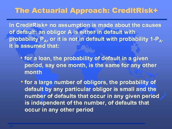 The Actuarial Approach: Credit. Risk+ In Credit. Risk+ no assumption is made about the