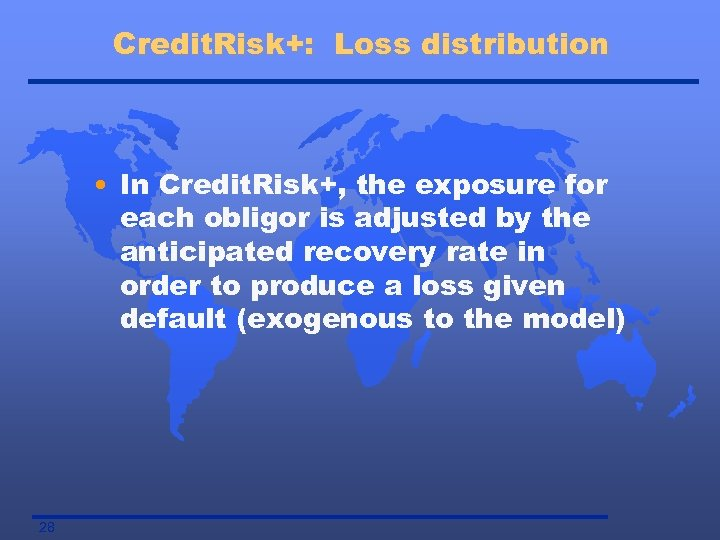 Credit. Risk+: Loss distribution • In Credit. Risk+, the exposure for each obligor is