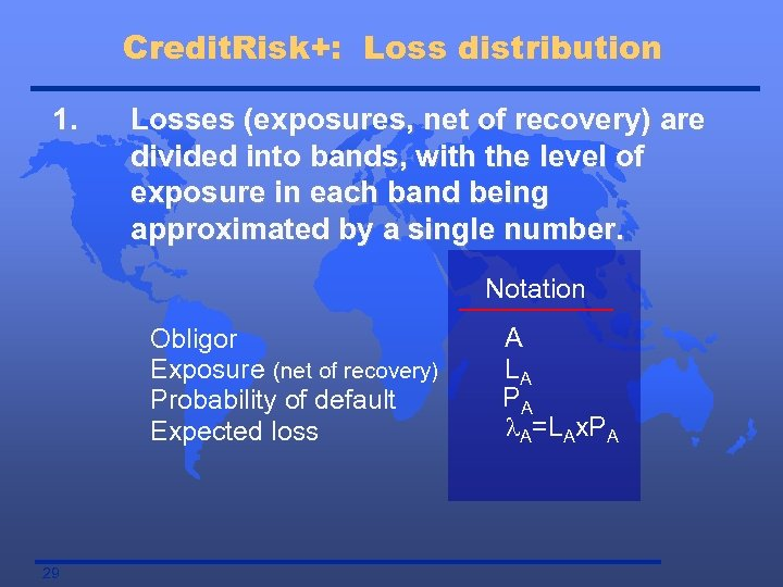 Credit. Risk+: Loss distribution 1. Losses (exposures, net of recovery) are divided into bands,