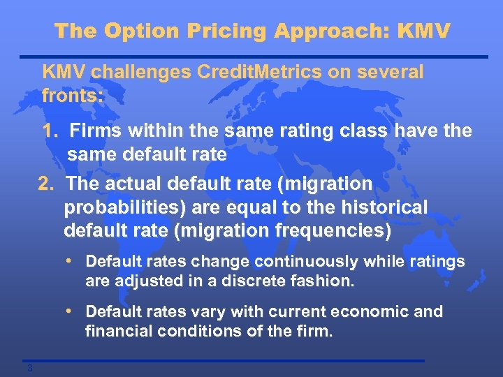 The Option Pricing Approach: KMV challenges Credit. Metrics on several fronts: 1. Firms within
