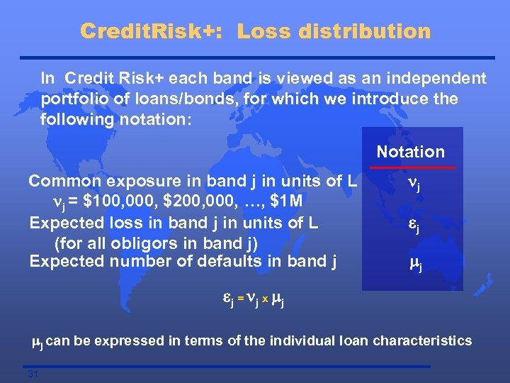 Credit. Risk+: Loss distribution In Credit Risk+ each band is viewed as an independent