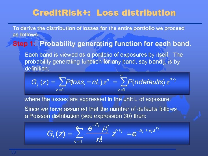 Credit. Risk+: Loss distribution To derive the distribution of losses for the entire portfolio