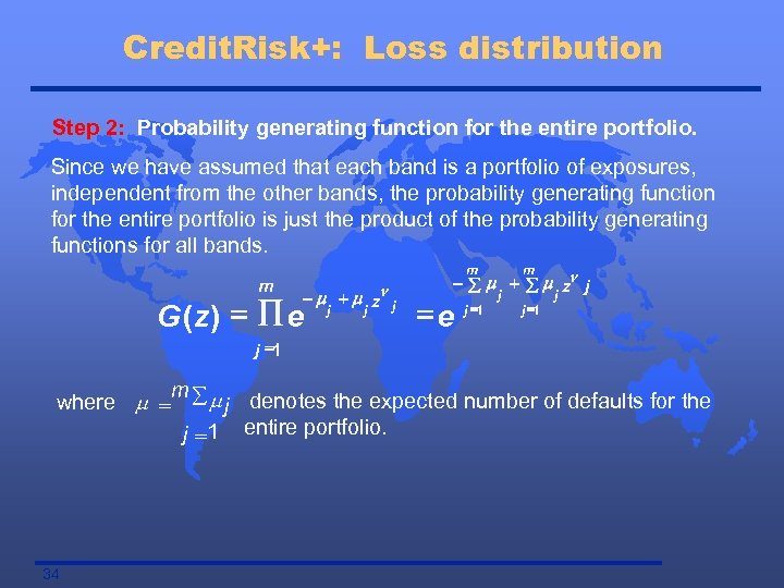 Credit. Risk+: Loss distribution Step 2: Probability generating function for the entire portfolio. Since