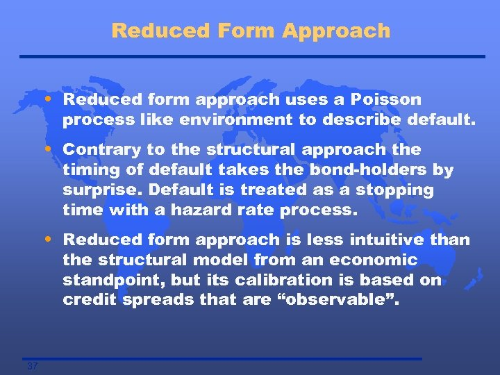 Reduced Form Approach • Reduced form approach uses a Poisson process like environment to