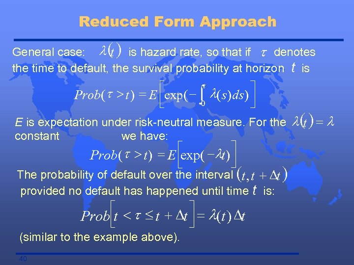 Reduced Form Approach General case: l ( ) is hazard rate, so that if