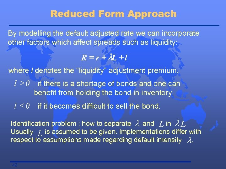 Reduced Form Approach By modelling the default adjusted rate we can incorporate other factors