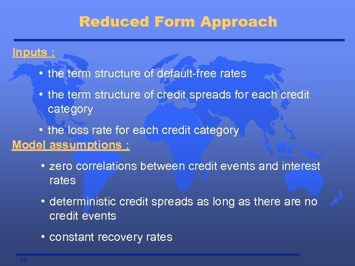 Reduced Form Approach Inputs : • the term structure of default-free rates • the