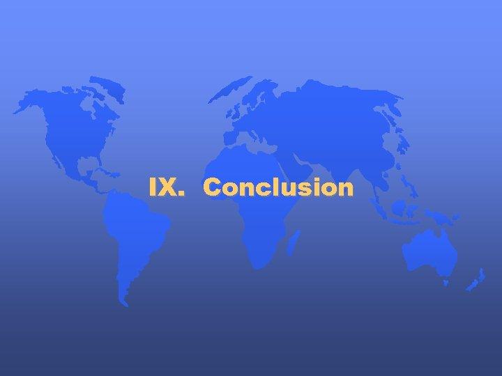 IX. Conclusion