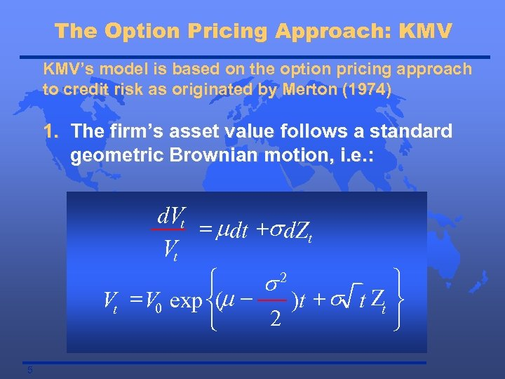 The Option Pricing Approach: KMV's model is based on the option pricing approach to