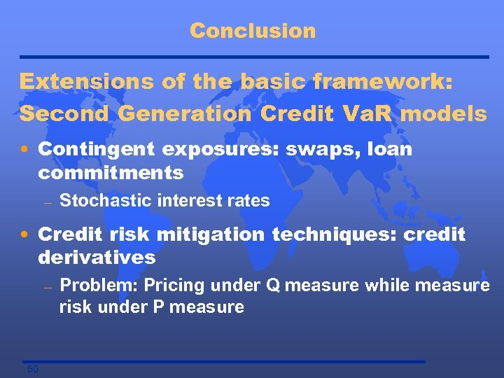 Conclusion Extensions of the basic framework: Second Generation Credit Va. R models • Contingent