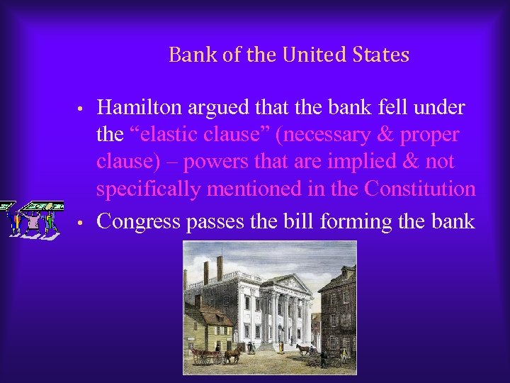 Bank of the United States • • Hamilton argued that the bank fell under