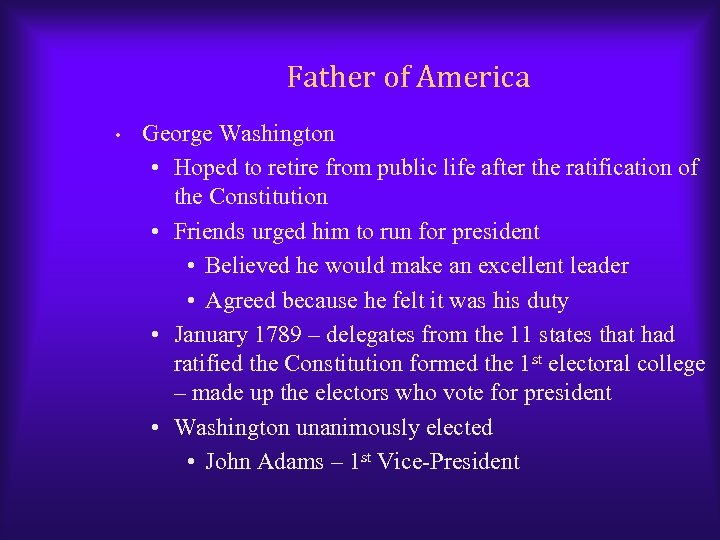 Father of America • George Washington • Hoped to retire from public life after