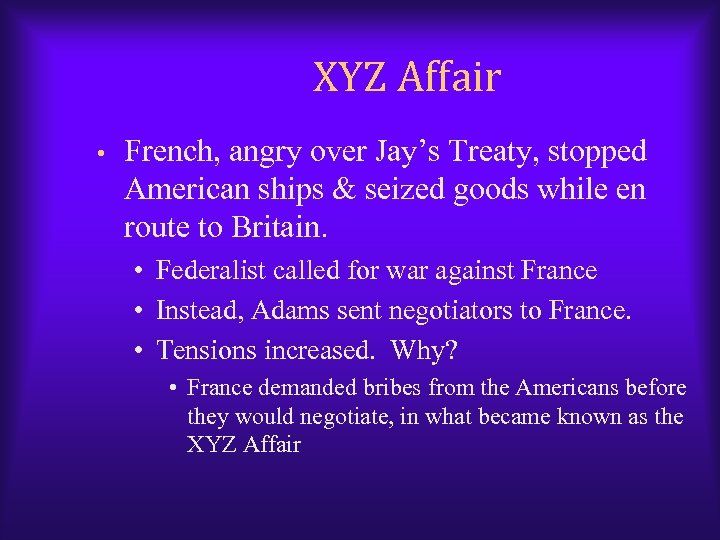 XYZ Affair • French, angry over Jay's Treaty, stopped American ships & seized goods