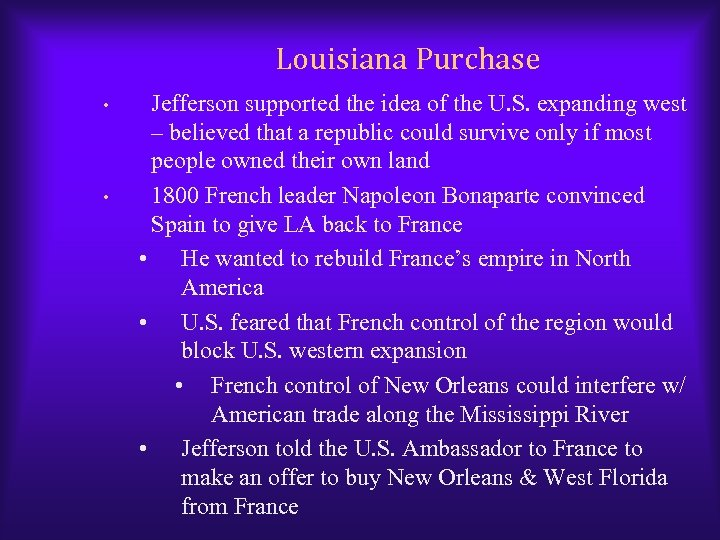 Louisiana Purchase • • Jefferson supported the idea of the U. S. expanding west