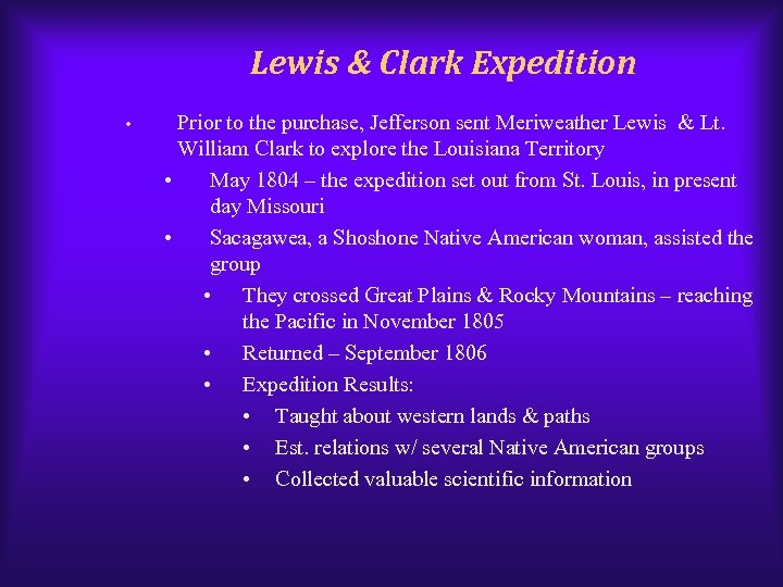 Lewis & Clark Expedition • Prior to the purchase, Jefferson sent Meriweather Lewis &