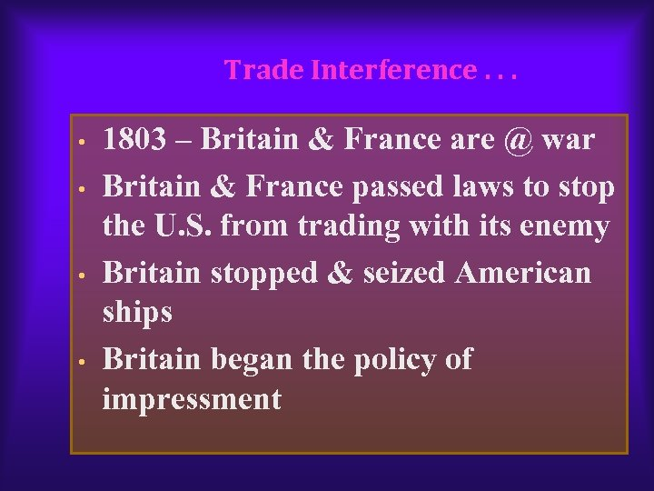 Trade Interference. . . • • 1803 – Britain & France are @ war