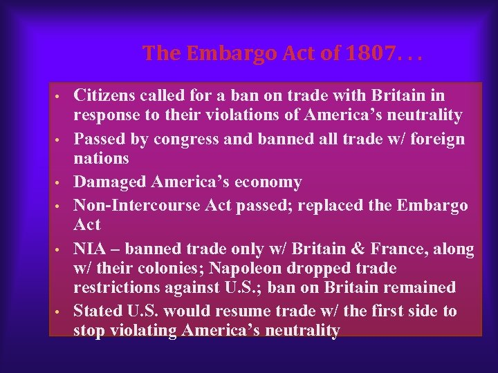 The Embargo Act of 1807. . . • • • Citizens called for a