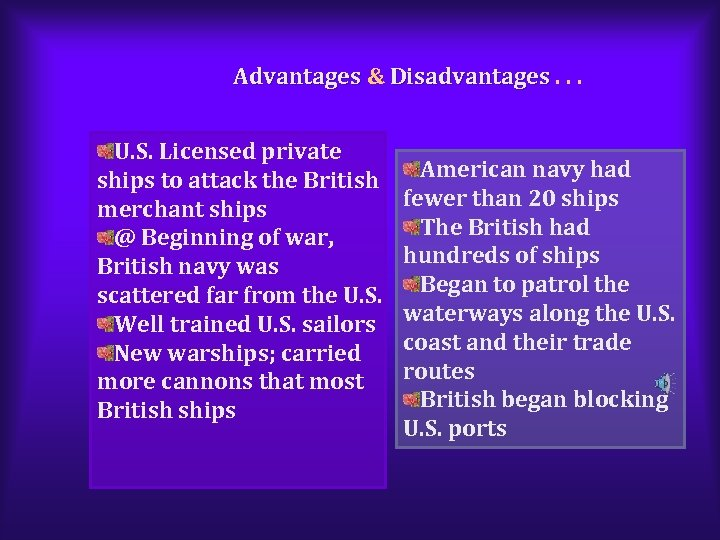 Advantages & Disadvantages. . . U. S. Licensed private ships to attack the British