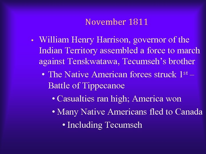 November 1811 • William Henry Harrison, governor of the Indian Territory assembled a force