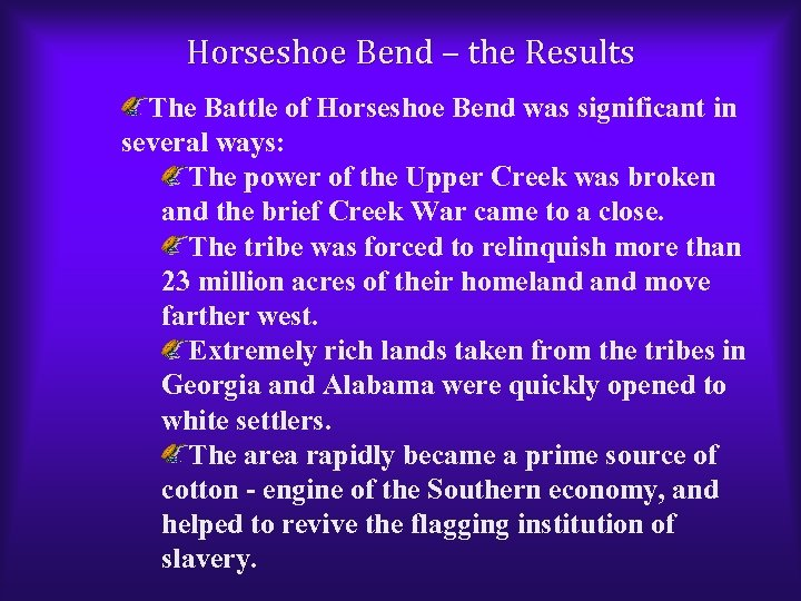 Horseshoe Bend – the Results The Battle of Horseshoe Bend was significant in several