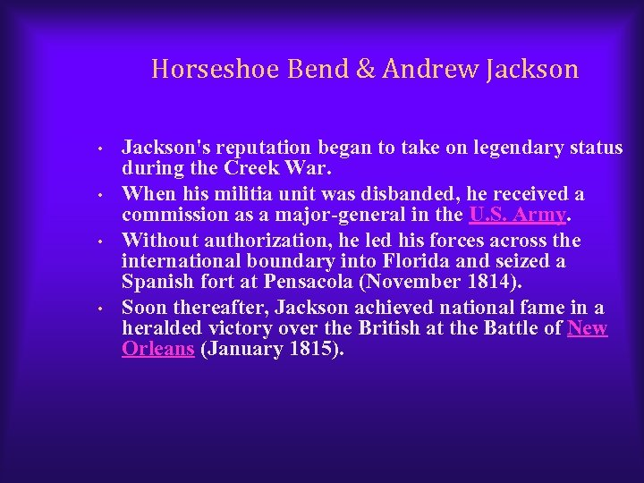 Horseshoe Bend & Andrew Jackson • • Jackson's reputation began to take on legendary