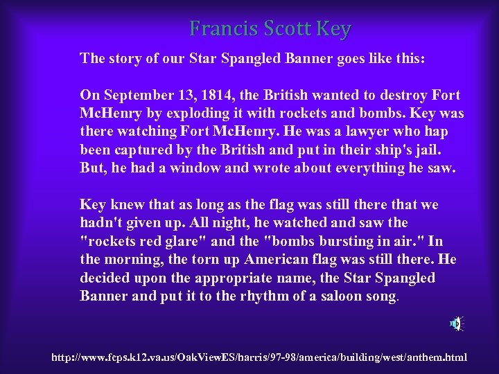 Francis Scott Key The story of our Star Spangled Banner goes like this: On