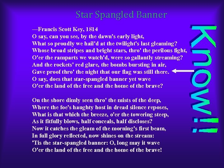 Star Spangled Banner —Francis Scott Key, 1814 O say, can you see, by the