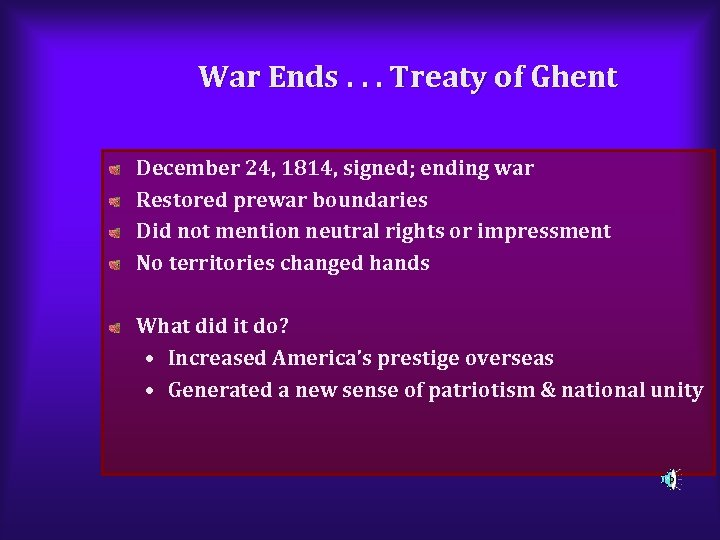 War Ends. . . Treaty of Ghent December 24, 1814, signed; ending war Restored
