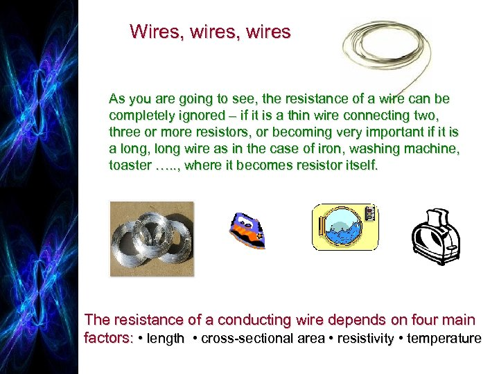 Wires, wires As you are going to see, the resistance of a wire can