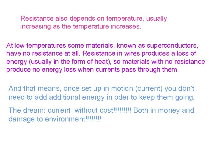 Resistance also depends on temperature, usually increasing as the temperature increases. At low temperatures