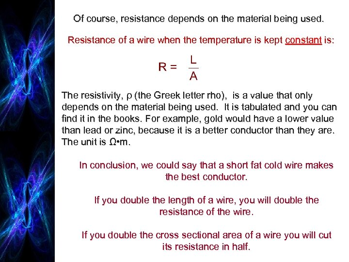 Of course, resistance depends on the material being used. Resistance of a wire when