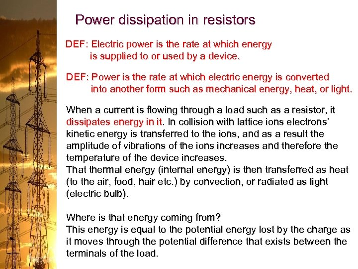 Power dissipation in resistors DEF: Electric power is the rate at which energy is