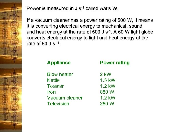 Power is measured in J s-1 called watts W. If a vacuum cleaner has