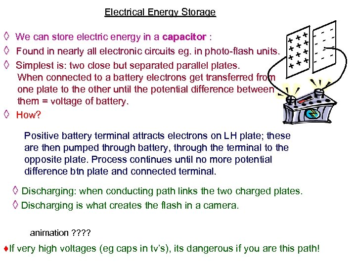 Electrical Energy Storage + ◊ We can store electric energy in a capacitor :