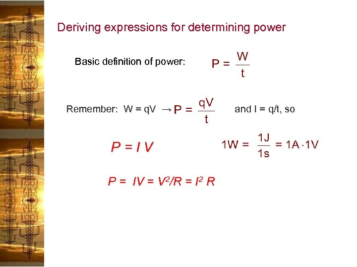Deriving expressions for determining power Basic definition of power: Remember: W = q. V