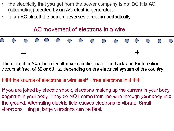 • the electricity that you get from the power company is not DC